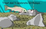 Trout don't celebrate Birthdays by Raulboy
