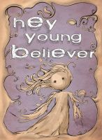 Hey Young Believer poster by klaatu81