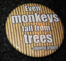 'Even monkeys fall from trees' button by BlackUnicornWood
