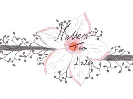 Never Too Late Tattoo Design1 by BloodRose19000