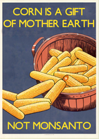 Corn Is A Gift of Mother Earth, Not Monsanto by poasterchild