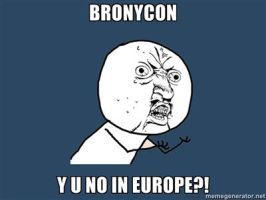 BRONYCON, Y U NO IN EUROPE by Aquarior