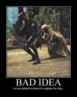 Bad Idea Demotivational by LaDracul