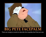 Big Pete Facepalm Demotivator by MrAngryDog