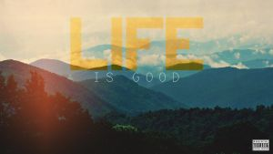Life is Good. by daveezdesign