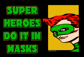 SUPERHEROES DO IT IN MASKS by BoredRobot