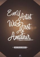 Every Artist Was First An Amateur by Hassdesign