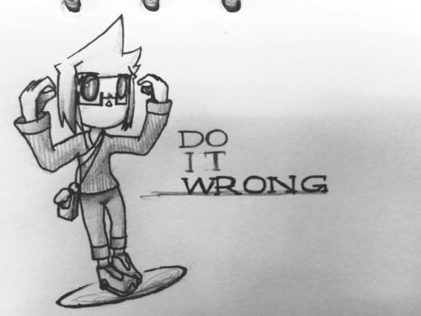 Just do it wrong by CrueltyEX