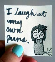 I Laugh At My Own Puns by fairygodpiggy