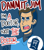 I'm a doctor. by theredhat