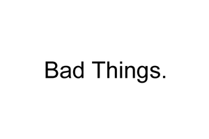 bad things. by Crazychivez