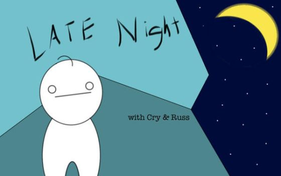 Late Night with Cry and Russ by CheddaJack
