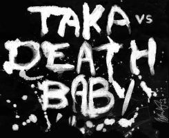 The Complete: TAKAvsDEATH BABY by TAKAdouglas