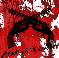 Happiness is a Warm Gun by gamingaddictmike125