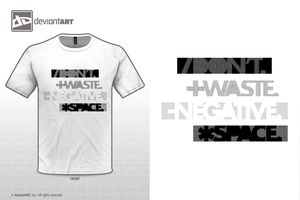 DONT.WASTE.NEGATIVE.SPACE. T-Shirt Design by modernaesthetic