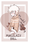 I'm as fragile as Porcelain by ToastyPastelPrince