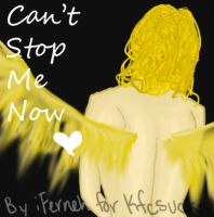 Can't Stop Me Now by iFerneh