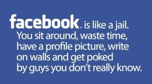 Facebook is Like Jail by MalevolentDeath