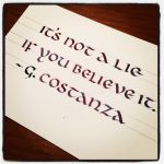 Calligraphy Instagrammed - George Costanza by MShades