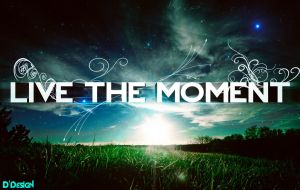 LIVE THE MOMENT by DDesignSlovenia