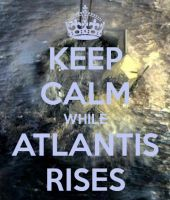 Keep Calm While Atlantis Rises by VelvetKevorkian333