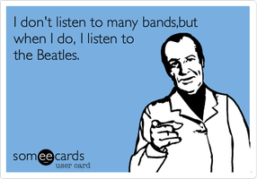 I Don't Listen To Many Bands by BeatlesBoy26