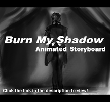 Burn My Shadow Storyboard by Noglogtog