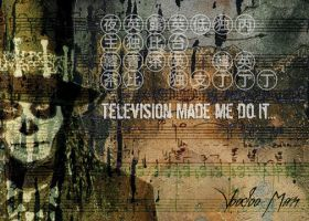 Television Made Me Do It... by misfitmalice