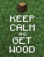Keep Calm, Get Wood by deadpixxl
