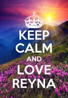 Keep Calm and Love Reyna by Scarletisthename