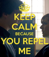 Keep-calm-because-you-repel-me by teamfreewillangel
