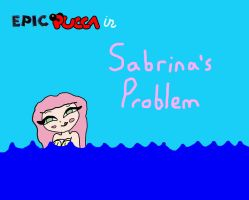 Sabrina's Problem by rabbidlover01