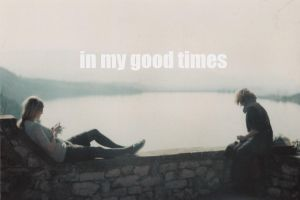 in my good times by homseni