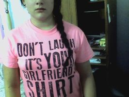 Dont laugh, Its you'r girlfriends shirt by bbeth3832
