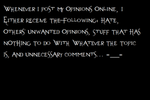 Whenever I Post Opinions by EvilCheeksDryBones