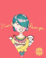 I Cant Hear Youuu by diditpatr