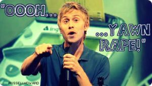 Russell Howard Yawn Rape by mockthedeviant