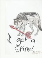 i Gotta spine, and a neck, and a rib cage by TornBlackWolf