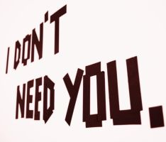 I don't need you. by OcularFracture