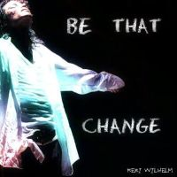 BE THAT CHANGE by KerensaW