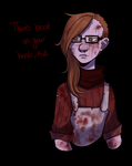 There's Blood On Your Hands by Rad-Pax