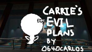 Carrie's Evil Plan By 0640carlos by 0640carlos