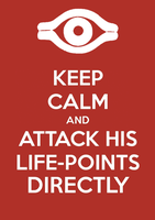 Keep Calm and Attack His Life-Points Directly by SlamTackle