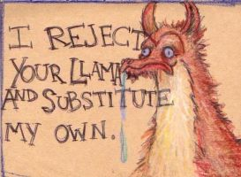 I REJECT YOUR LLAMA by Sardonicism