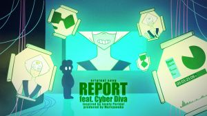 Report - original song for Peridot ft. Cyber Diva by marvyanaka