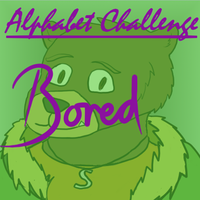 Alphabet Challenge: Bored by SlateFang