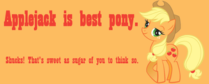 Applejack is best pony. by cosplayrandom