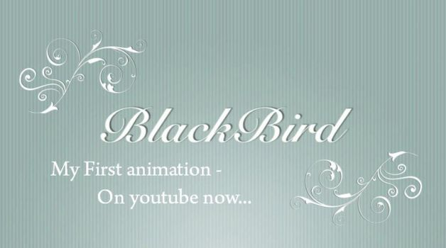 - BlackBird - On youtube now by BloodCoveredBlossom