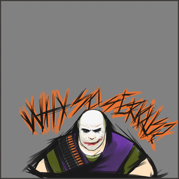 Why so serious? by Wrenchsman