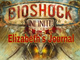 Bioshock Infinite: Elizabeth's Journal (SPOILERS!) by ReissumiesSF